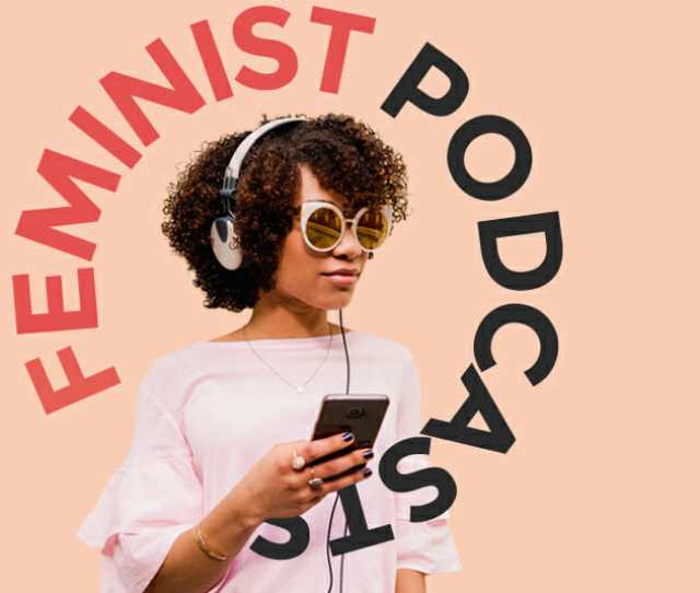 9 Creative Feminist Podcasts To Inspire You