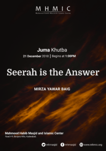 Juma Khutba – Seerah is the Answer – Khutba 2 by Mirza Yawar Baig at Mahmood Habib Masjid and Islamic Centre, Hyderabad