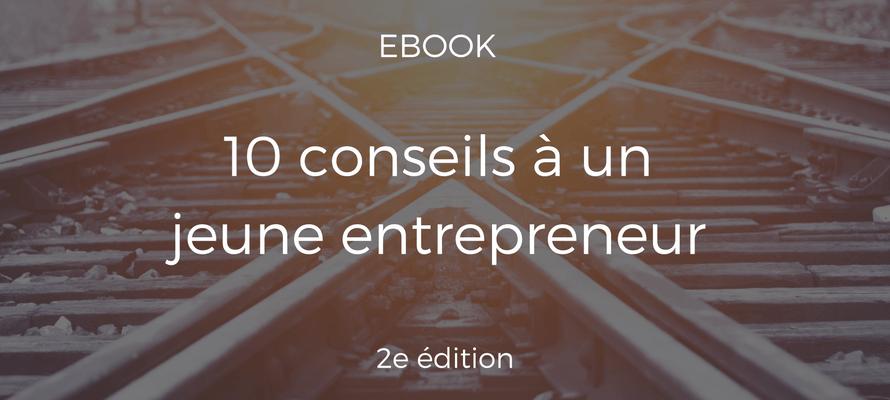 10 conseils à un jeune entrepreneur 2e édition