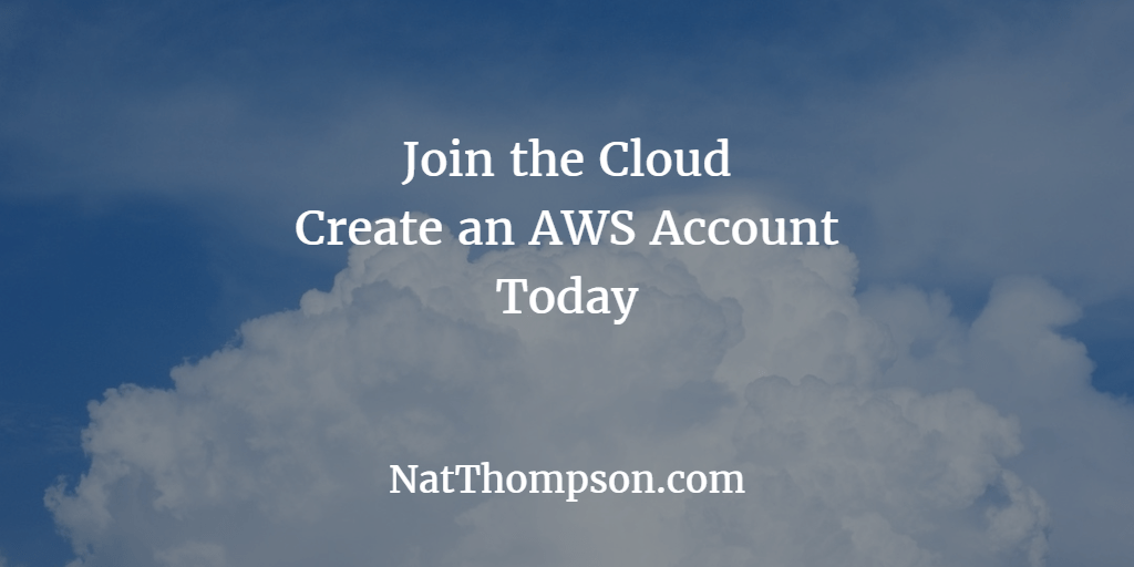 Join the Cloud, Setup an Amazon Web Services Account Today!