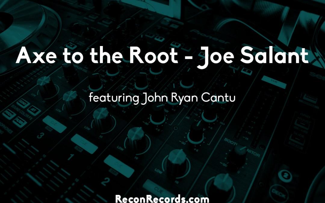Axe to the Root – Joe Salant, featuring John Ryan Cantu