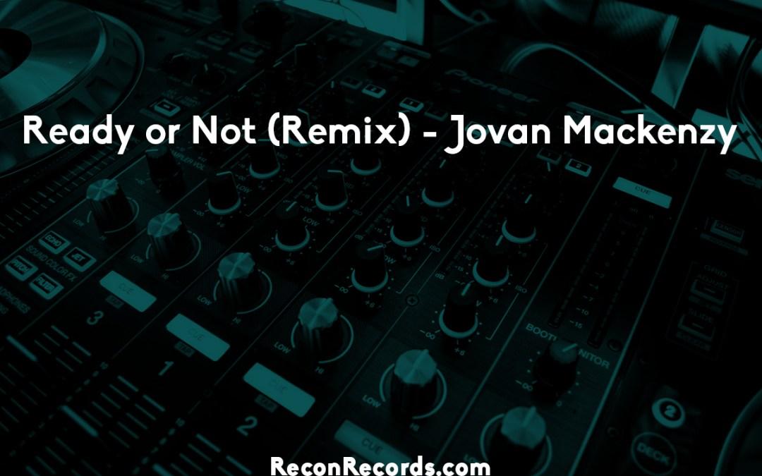 Ready or Not (Remix) – Jovan Mackenzy