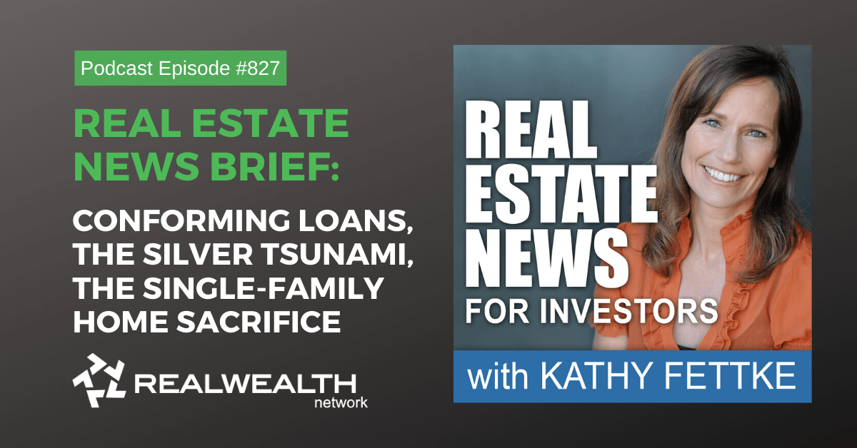 Real Estate News Brief: Conforming Loans, the Silver Tsunami, the Single-Family Home Sacrifice, Real Wealth Show Podcast Episode #827
