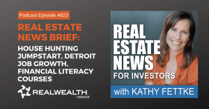 Real Estate News Brief: House Hunting Jumpstart, Detroit Job Growth, Financial Literacy Courses, Real Estate News For Investors Podcast Episode #834