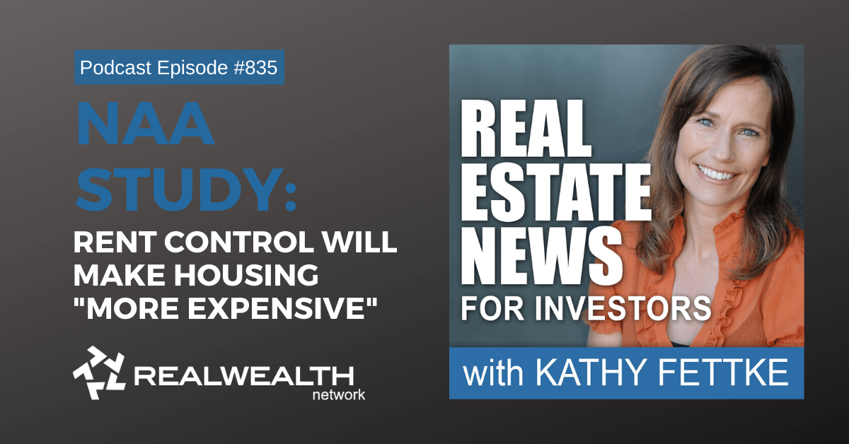 "NAA Study: Rent Control Will Make Housing ""More"" Expensive:Real Estate News For Investors Podcast Episode #835"