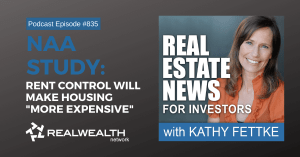 """NAA Study: Rent Control Will Make Housing """"More"""" Expensive:Real Estate News For Investors Podcast Episode #835"""