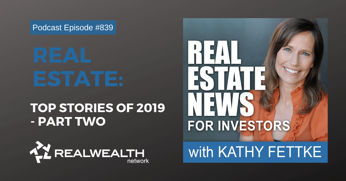 Real Estate: Top Stories of 2019 - Part Two: Real Estate News for Investors Podcast Episode #839