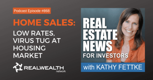 Home Sales: Low Rates, Virus Tug at Housing Market, Real Estate News for Investors Podcast Episode #868