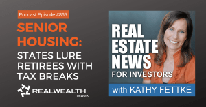 Senior Housing: States Lure Retirees with Tax Breaks,Real Estate News for Investors Podcast Episode #866
