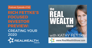 Rich Fettke's Focused Investor Preview: Creating Your 2020, Real Wealth Show Podcast Episode #743