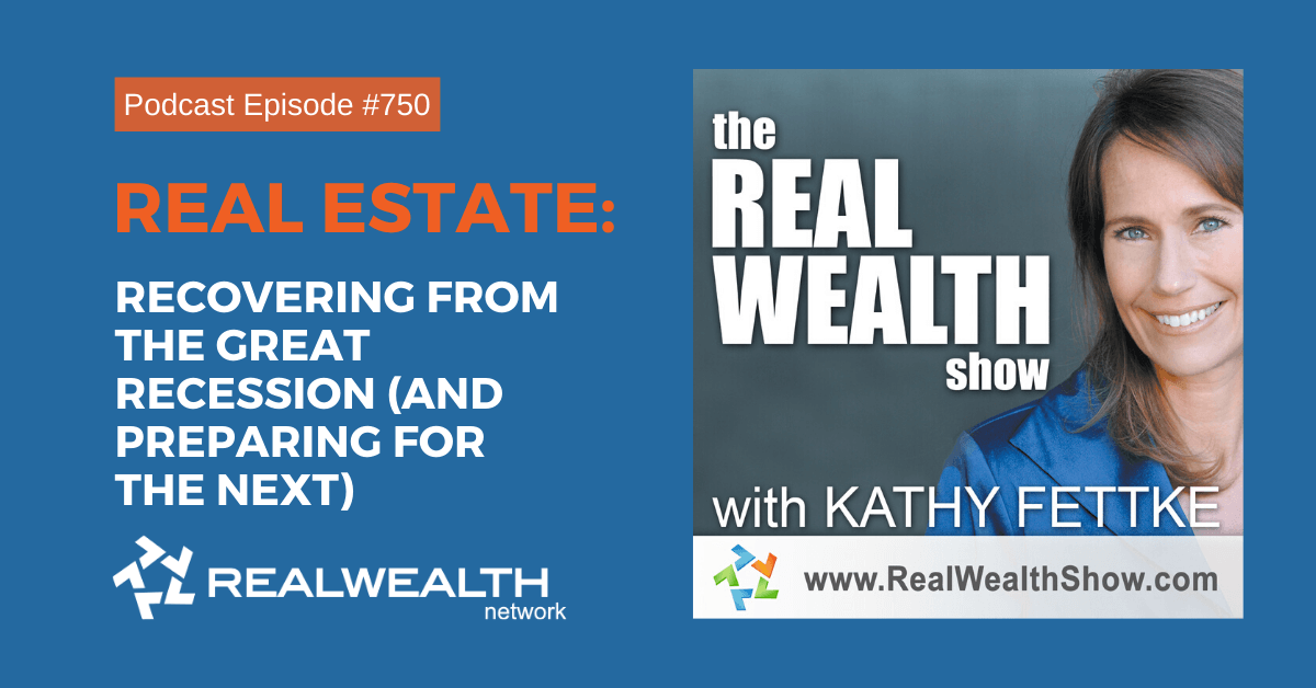 Real Estate: Recovering from the Great Recession (and Preparing for the Next), Real Wealth Show Podcast Episode #750