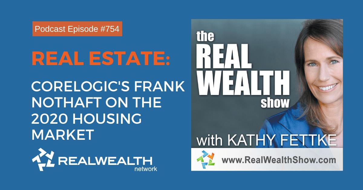 Real Estate: CoreLogic's Frank Nothaft on the 2020 Housing Market,Real Wealth Show Podcast Episode #754