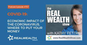COVID-19:Economic Impact of the Coronavirus, Where to Put Your Money, Real Wealth Show Podcast Episode #757