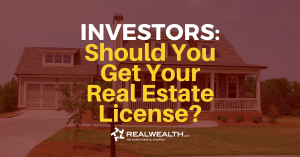 Featured Image for Article: Should Every Investor Get Their Real Estate License?