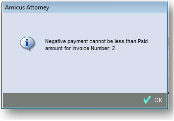 Negative payment cannot be less than Paid amount   Amicus Attorney     Amicus Premium Billing validates the amount entered and is designed not to  allow a payment less than what should be the paid amount