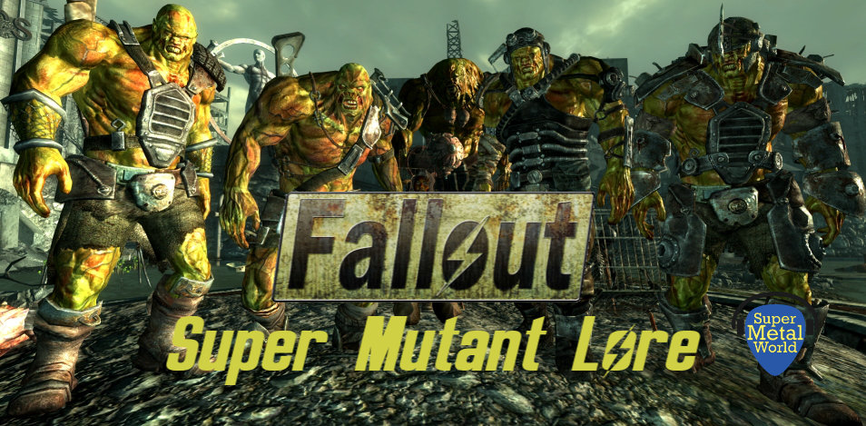 Crawl Out Through The Fallout Super Mutant Lore Super Metal World