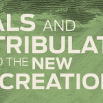 Trials and Tribulations and the New Creation