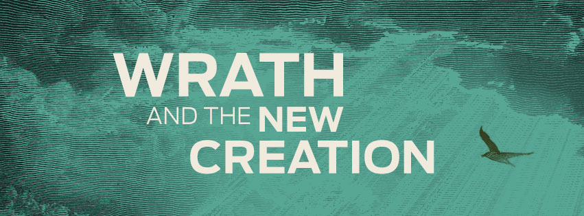 Wrath and the New Creation