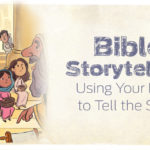 Bible Storytelling: Using Your Body to Tell the Story