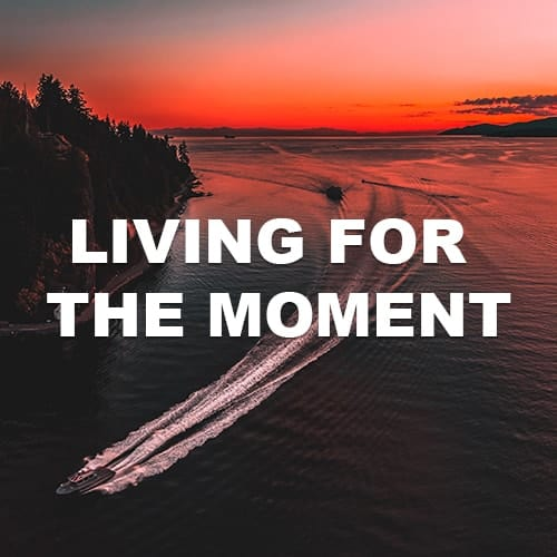 Living For The Moment