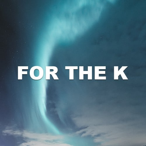 For The K