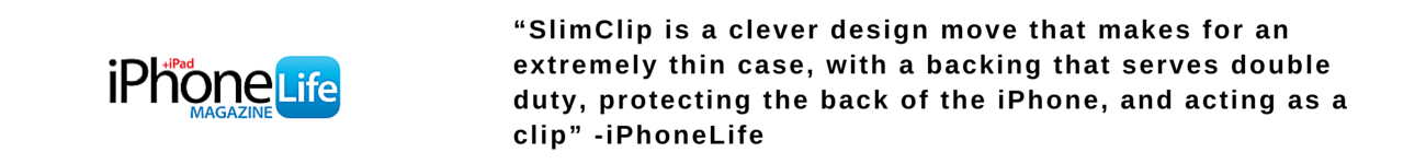 """SlimClip is a clever design move that makes for an extremely thin case, with a backing that serves double duty, protecting the back of the iPhone, and acting as a clip"" -iPhoneLife"