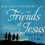 Join Karen Kingsbury's Friends of Jesus Launch Team!