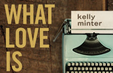 What Love Is by Kelly Minter – Giveaway
