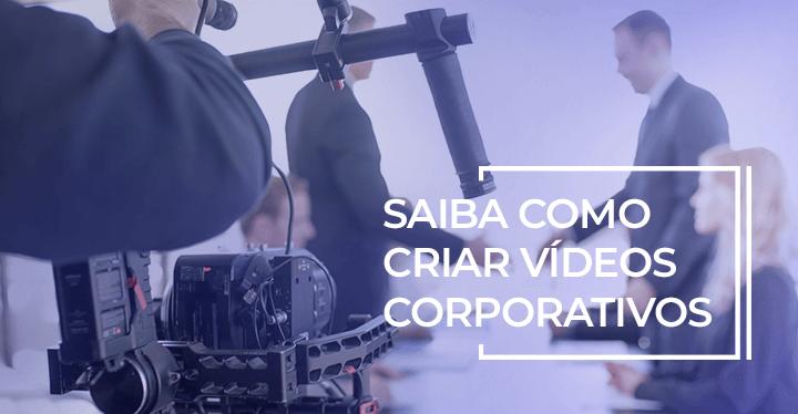 como criar um vídeo corporativo