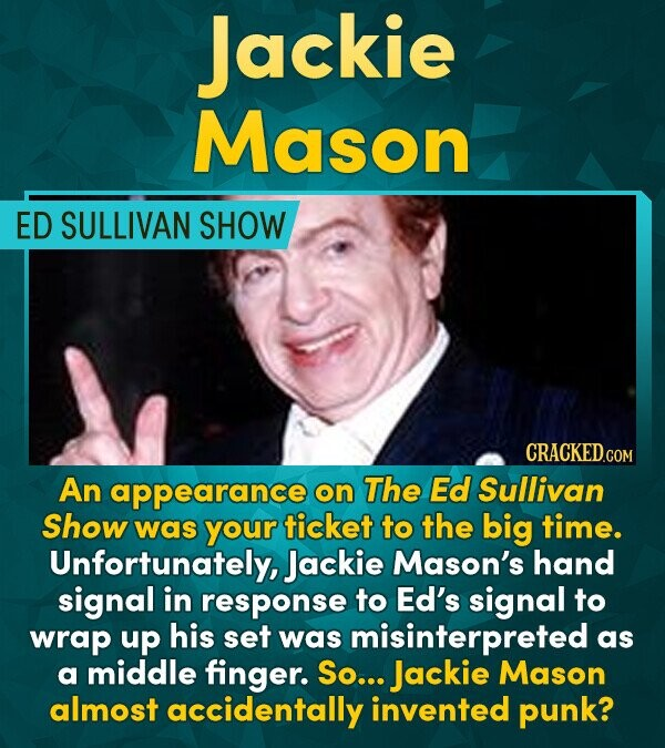 Jackie Mason ED SULLIVAN SHOW CRACKEDco An appearance on The Ed Sullivan Show was your ticket to the big time. Unfortunately, Jackie Mason's hand sign