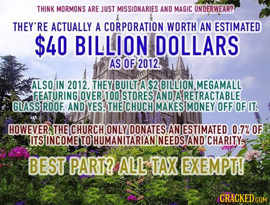 THINK MORMONS ARE JUST MISSIONARIES AND MAGIC UNDERWEAR? THEY'RE ACTUALLY A CORPORATION WORTH AN ESTIMATED $40 BILLION DOLLARS AS OF 2012. ALSOIN 2012