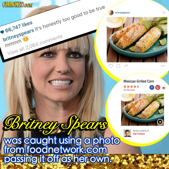 CRACKEDCO true be to triseryspears good too likes honestly 66,747 It's britneyspears comments mmmm all 2,064 View Mexican Grilled Corn 31 owics Britne