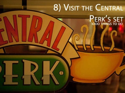 1000 things to do, bucket list, central perk, friends, idol