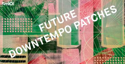 SM101 Future Downtempo Patches