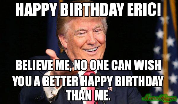 Happy Birthday Eric Meme Memeshappen