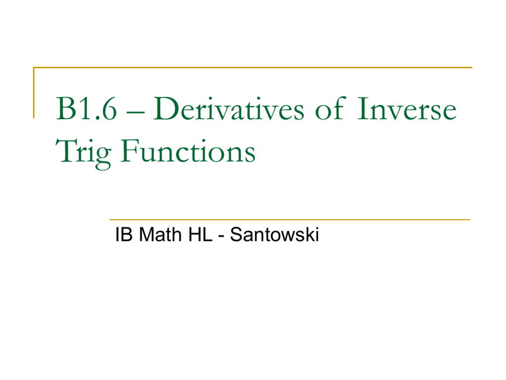B1 6 Derivatives Of Inverse Trig Functions