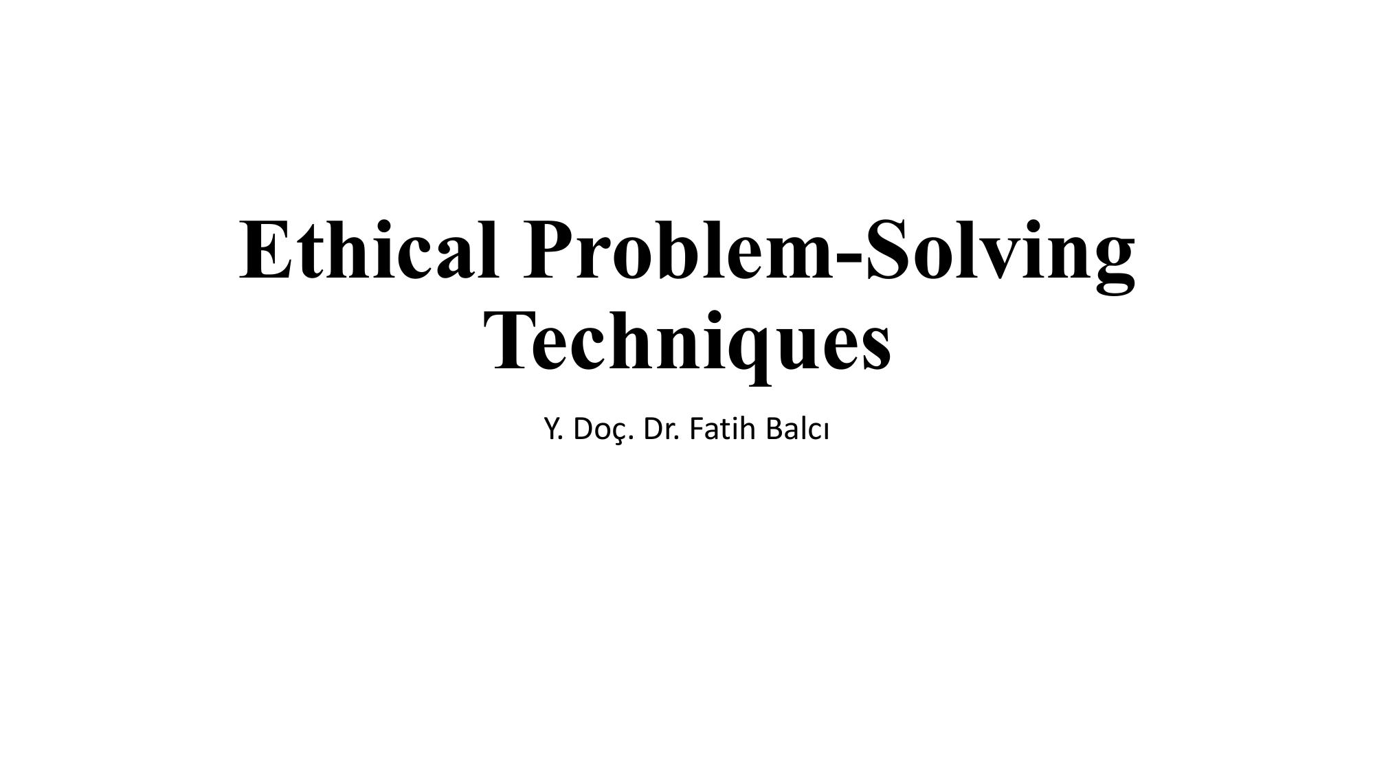 Ethical Problem Solving Techniques