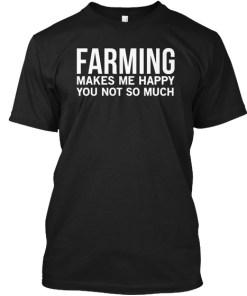 Farming Makes Me Happy Tshirt