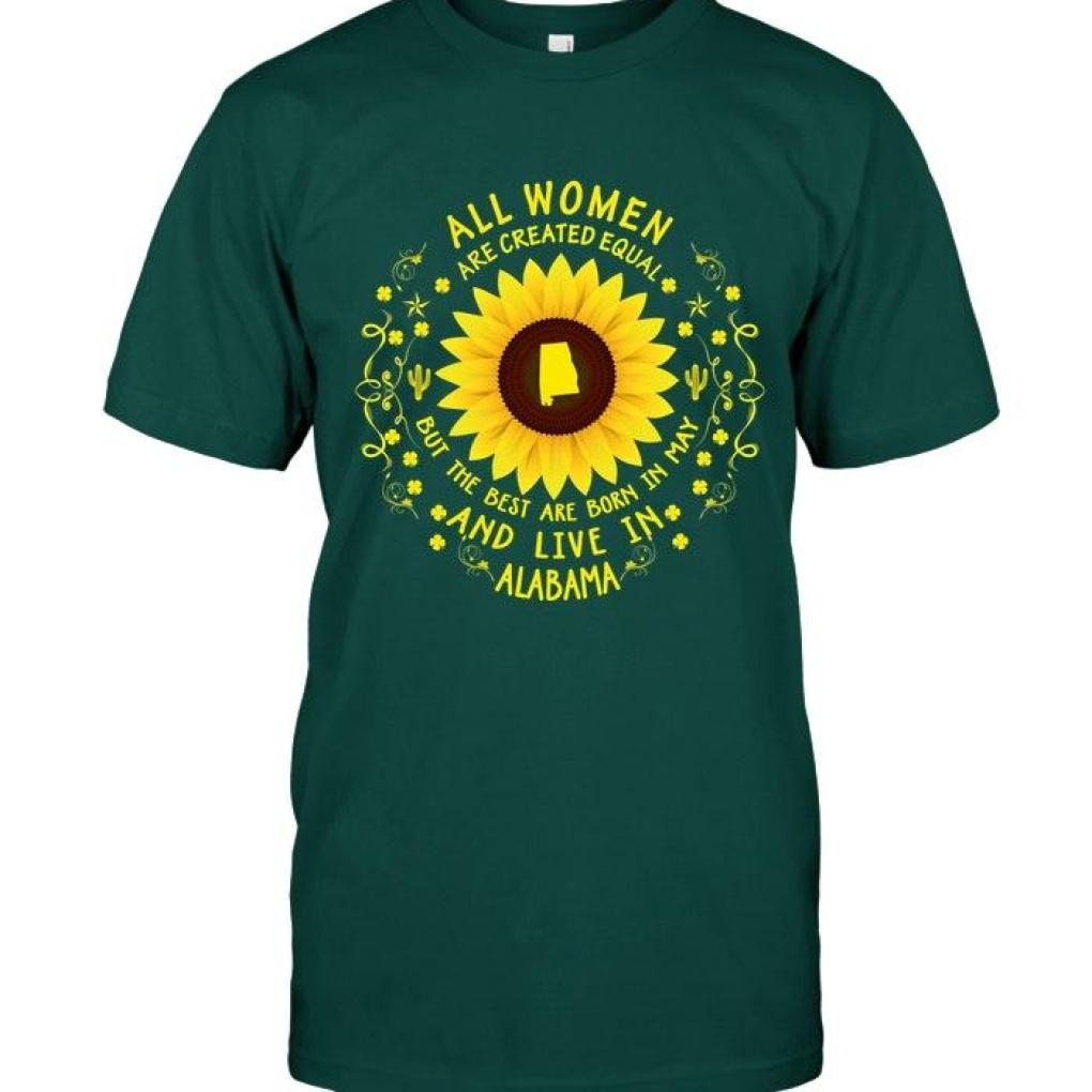 All Woman Are Created Equal But The Best Are Born In May And Live In Alabama Sunflower T Shirt