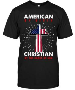 American By Birth Christian By The Grace Of God Shirt