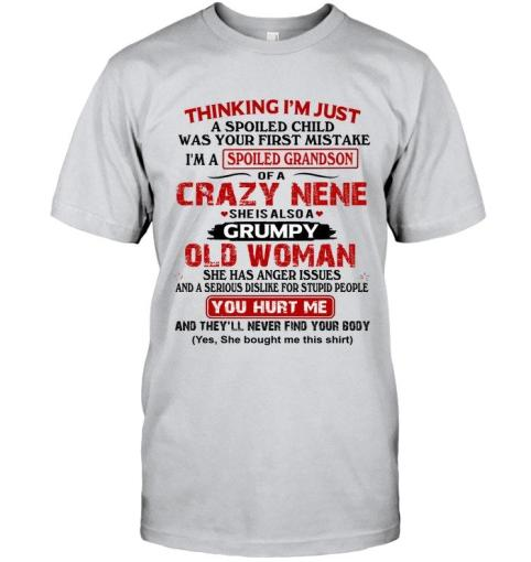 Spoiled Child Your First Mistake I'm Spoiled Grandson Of Crazy Nene Grumpy Old Woman Has Anger Issues Shirt