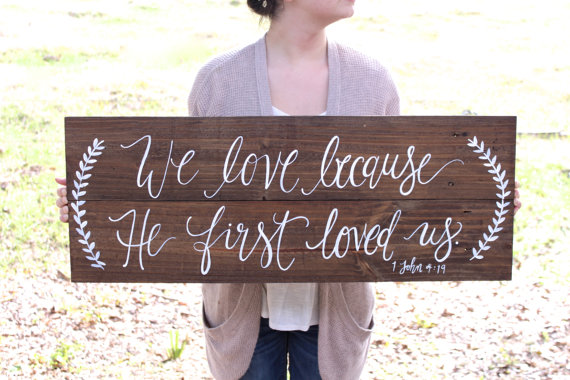 Download Rustic Wooden Wedding Sign // We Love Because He First ...
