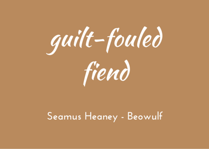 Heaney Beowulf guilt-fouled fiend