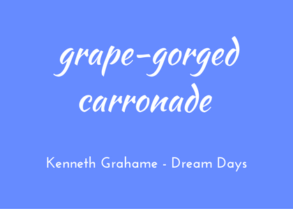 Kenneth Grahame, Dream Days, grape-gorged carronade