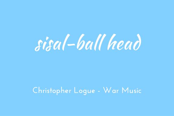 Christopher Logue - Homer - War Music - triologism - sisal-ball head