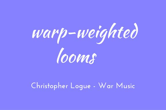 Christopher Logue - Homer - War Music - triologism - Warp-weighted looms