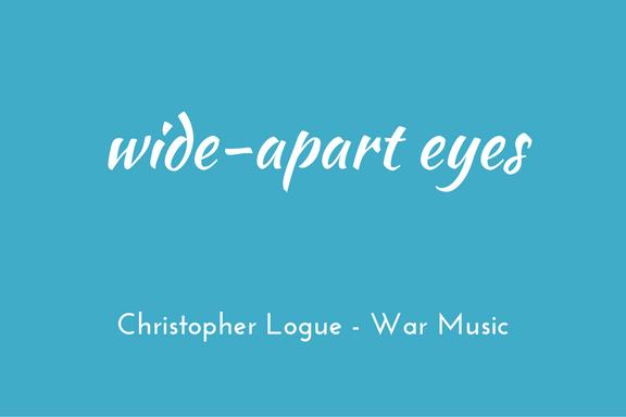 Christopher Logue - Homer - War Music - triologism - Wide-apart eyes