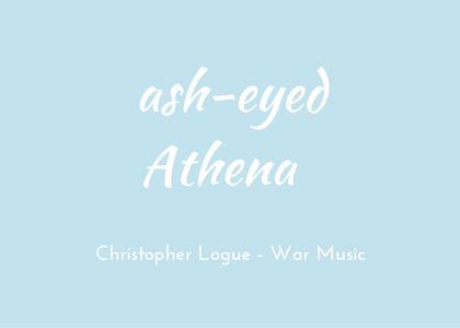 Christopher Logue - War Music - triologism - Ash-eyed Athena