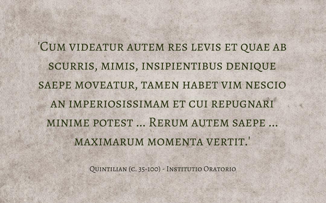 "Source: Quintilian (c. 35-100), The ""Institutio Oratorio"" of Quintilian, trans. H.E. Butler, Loeb Classical Library (London: Heinemann; Cambridge: Harvard University Press, 1953), 6.3.8-9"