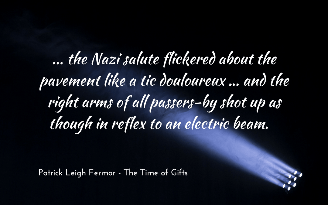 Patrick Leigh Fermor - The Time of Gifts - metaphor for Nazi salutes